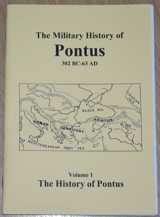 The Military History of Pontus 302BC - 63AD, by Stuart Peachey (Volume 1)